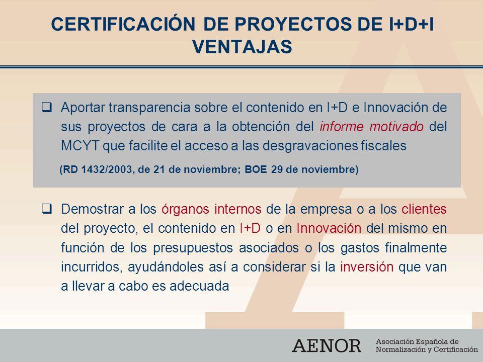CERTIFICACIÓN DE PROYECTOS DE I+D+I VENTAJAS Aportar transparencia sobre el contenido en I+D e Innovación de sus proyectos de cara a la obtención del