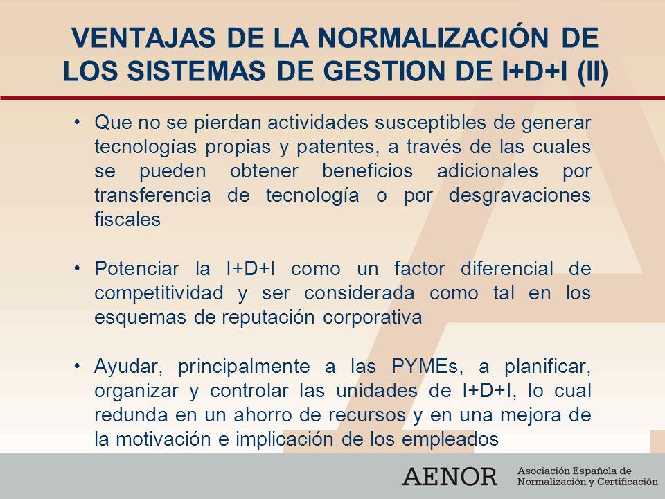 VENTAJAS DE LA NORMALIZACIÓN DE LOS SISTEMAS DE GESTION DE I+D+I (II) Que no se pierdan actividades susceptibles de generar tecnologías propias y pate