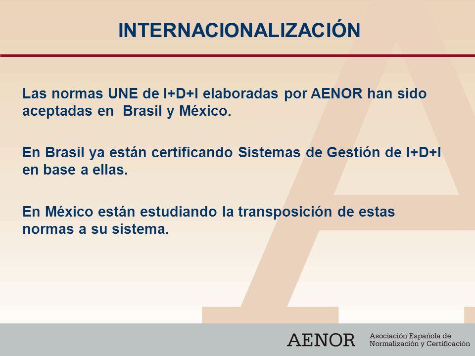 INTERNACIONALIZACIÓN Las normas UNE de I+D+I elaboradas por AENOR han sido aceptadas en Brasil y México. En Brasil ya están certificando Sistemas de G