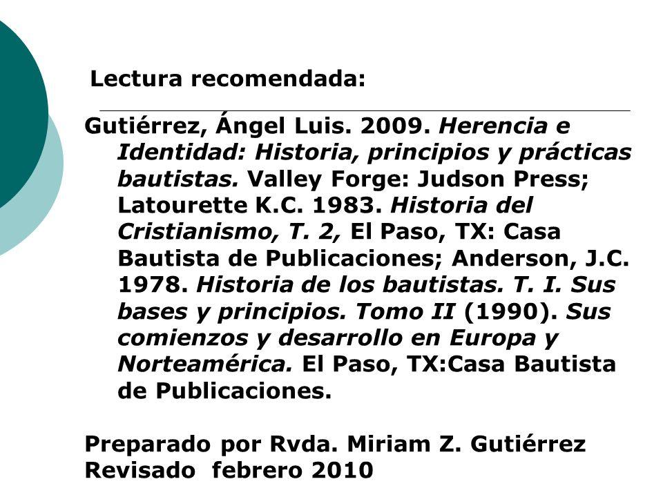 Gutiérrez, Ángel Luis. 2009. Herencia e Identidad: Historia, principios y prácticas bautistas. Valley Forge: Judson Press; Latourette K.C. 1983. Histo