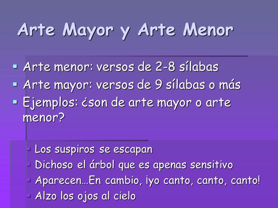 Arte Mayor y Arte Menor Arte menor: versos de 2-8 sílabas Arte menor: versos de 2-8 sílabas Arte mayor: versos de 9 sílabas o más Arte mayor: versos d