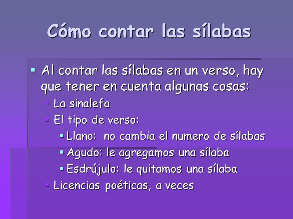 Cómo contar las sílabas Al contar las sílabas en un verso, hay que tener en cuenta algunas cosas: Al contar las sílabas en un verso, hay que tener en