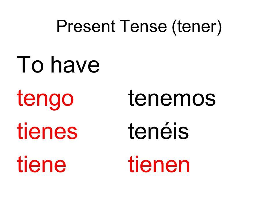 Present Tense (tener) To have tengotenemos tienestenéis tienetienen