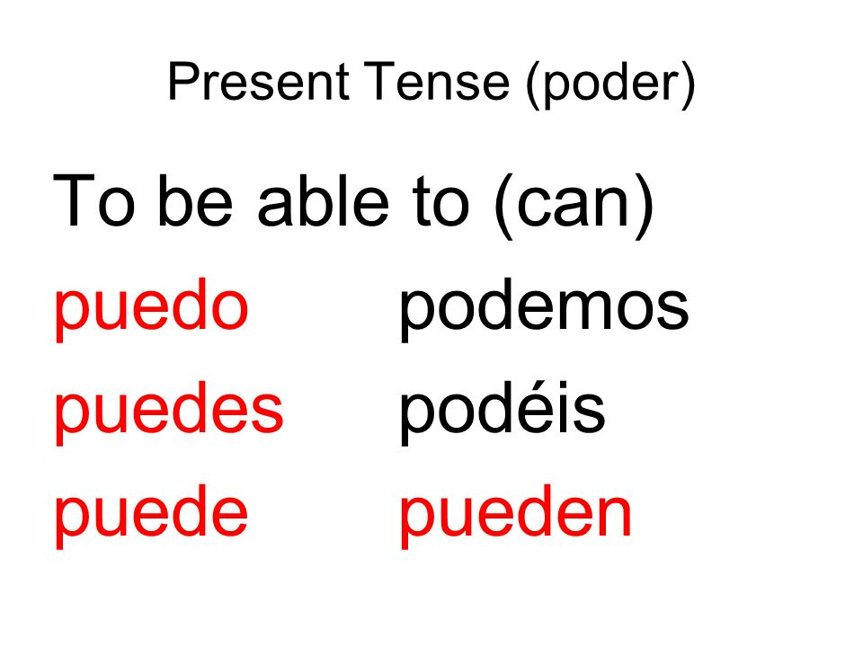 Present Tense (poder) To be able to (can) puedopodemos puedespodéis puedepueden