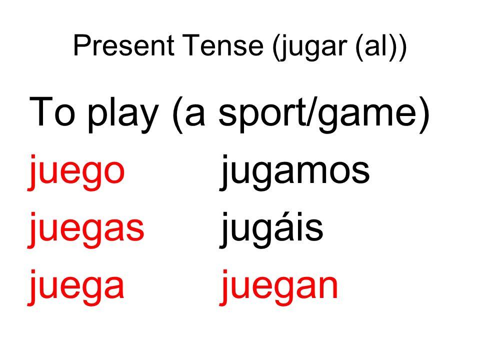 Present Tense (jugar (al)) To play (a sport/game) juegojugamos juegasjugáis juegajuegan
