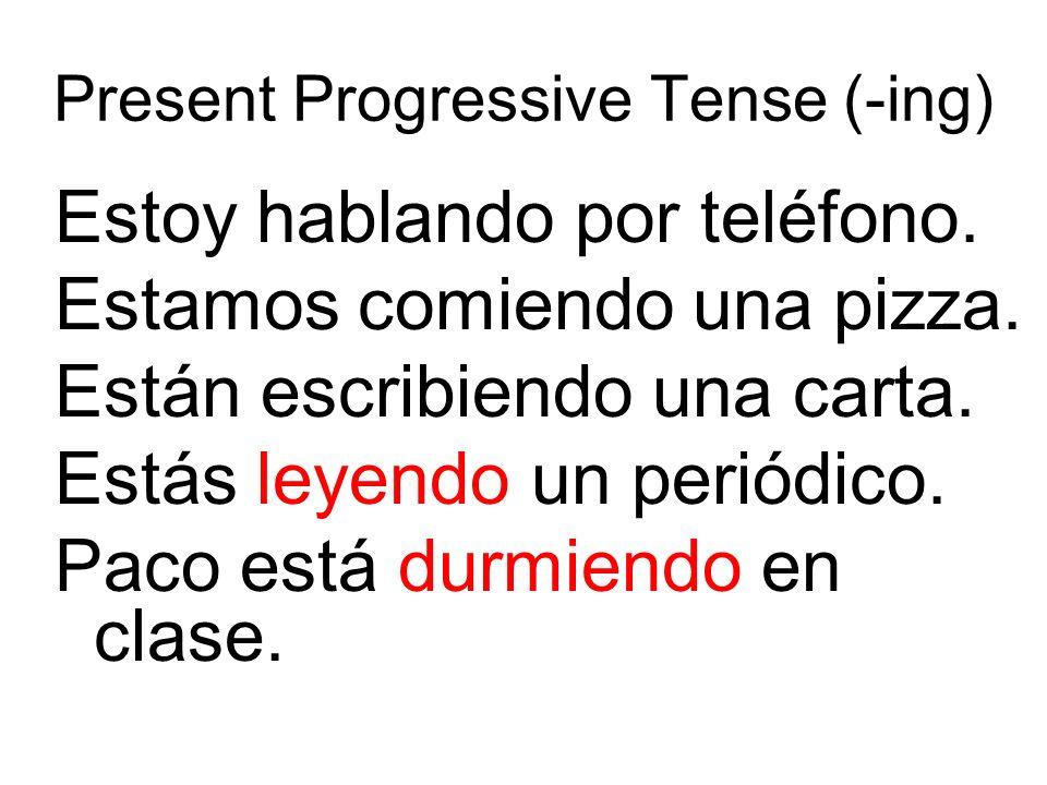 Present Progressive Tense (-ing) Estoy hablando por teléfono. Estamos comiendo una pizza. Están escribiendo una carta. Estás leyendo un periódico. Pac