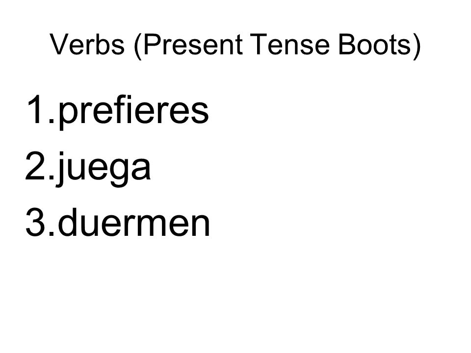 Verbs (Present Tense Boots) 1.prefieres 2.juega 3.duermen