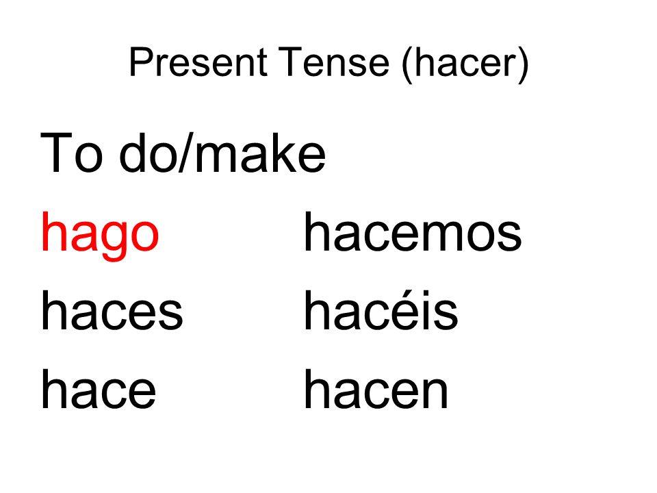 Present Tense (hacer) To do/make hagohacemos haceshacéis hacehacen
