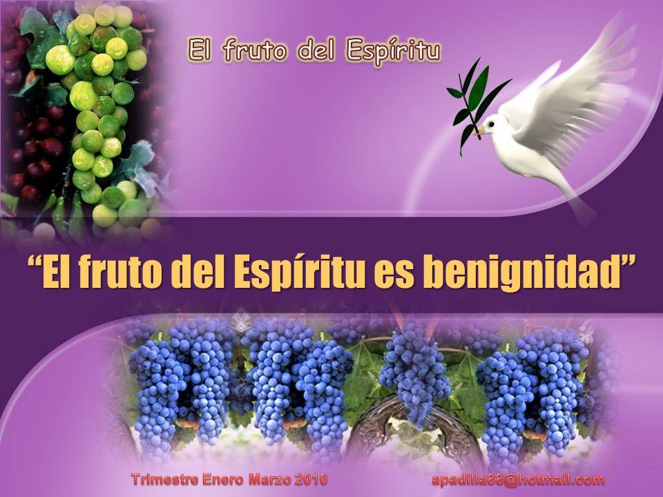 El fruto del Espíritu es benignidad
