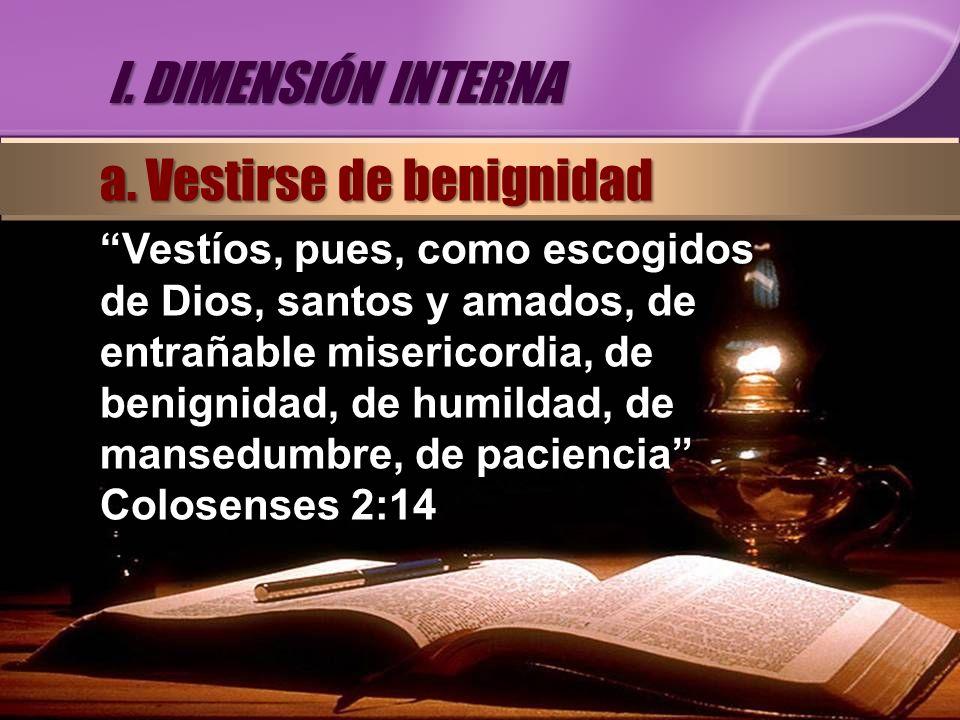 Vestíos, pues, como escogidos de Dios, santos y amados, de entrañable misericordia, de benignidad, de humildad, de mansedumbre, de paciencia Colosense