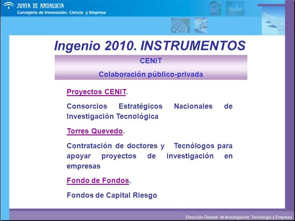Dirección General de Investigación, Tecnología y Empresa Ingenio 2010. INSTRUMENTOS Proyectos CENIT. Consorcios Estratégicos Nacionales de Investigaci