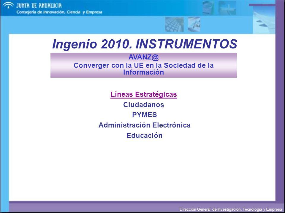 Dirección General de Investigación, Tecnología y Empresa Ingenio 2010. INSTRUMENTOS Líneas Estratégicas Ciudadanos PYMES Administración Electrónica Ed