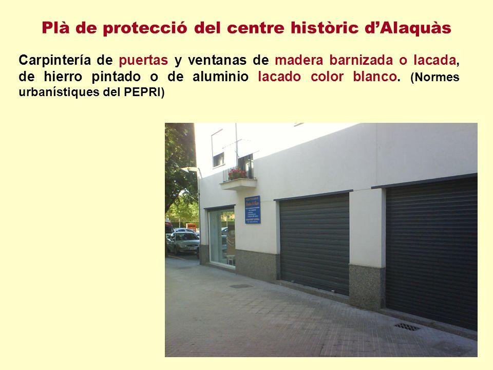 Plà de protecció del centre històric dAlaquàs Carpintería de puertas y ventanas de madera barnizada o lacada, de hierro pintado o de aluminio lacado color blanco.