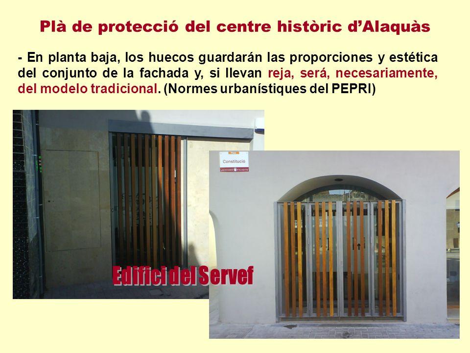 Plà de protecció del centre històric dAlaquàs - En planta baja, los huecos guardarán las proporciones y estética del conjunto de la fachada y, si llevan reja, será, necesariamente, del modelo tradicional.