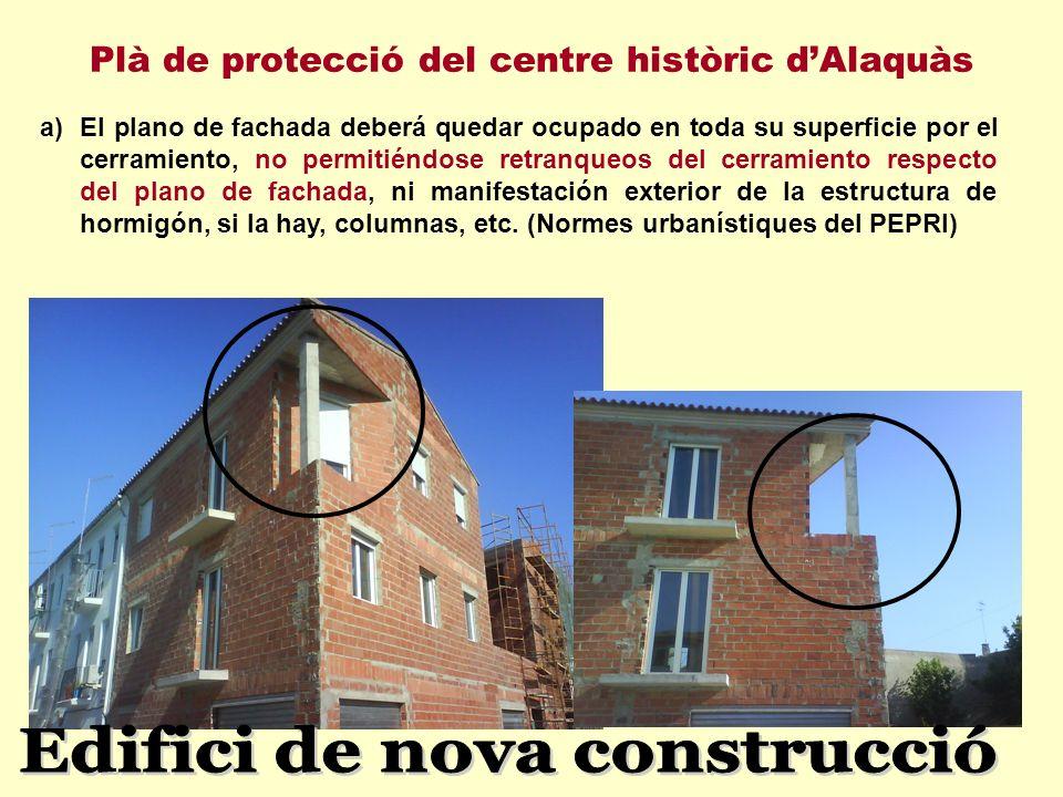 a)El plano de fachada deberá quedar ocupado en toda su superficie por el cerramiento, no permitiéndose retranqueos del cerramiento respecto del plano de fachada, ni manifestación exterior de la estructura de hormigón, si la hay, columnas, etc.