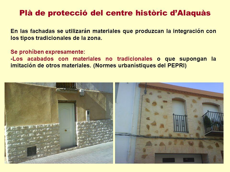 Plà de protecció del centre històric dAlaquàs En las fachadas se utilizarán materiales que produzcan la integración con los tipos tradicionales de la zona.