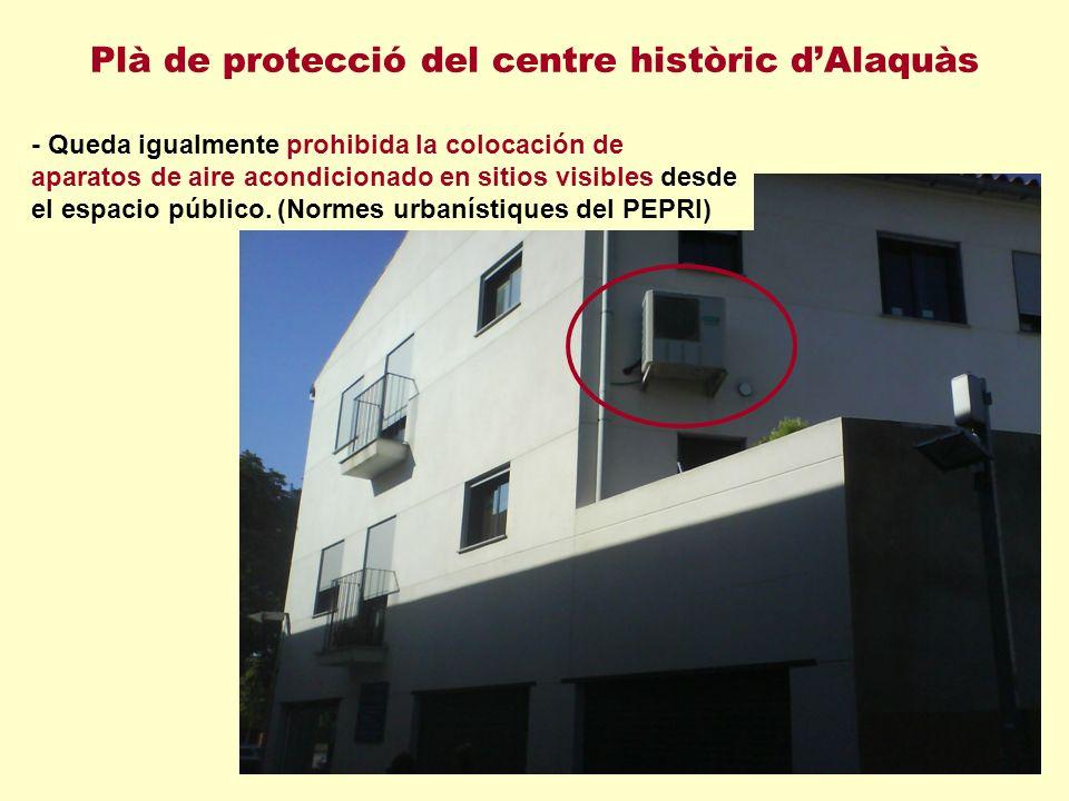 Plà de protecció del centre històric dAlaquàs - Queda igualmente prohibida la colocación de aparatos de aire acondicionado en sitios visibles desde el espacio público.