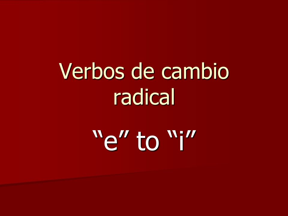 Estudiamos los verbos de cambio radical… e to ie (por ejemplo, cerrar e to ie (por ejemplo, cerrar (yo) cierro (nosotros) cerramos (tú) cierras (vosotros) cerráis (él) cierra (ellos) cierran (ella) (ellas) (Ud.
