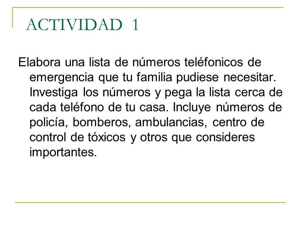 ACTIVIDAD 1 Elabora una lista de números teléfonicos de emergencia que tu familia pudiese necesitar. Investiga los números y pega la lista cerca de ca