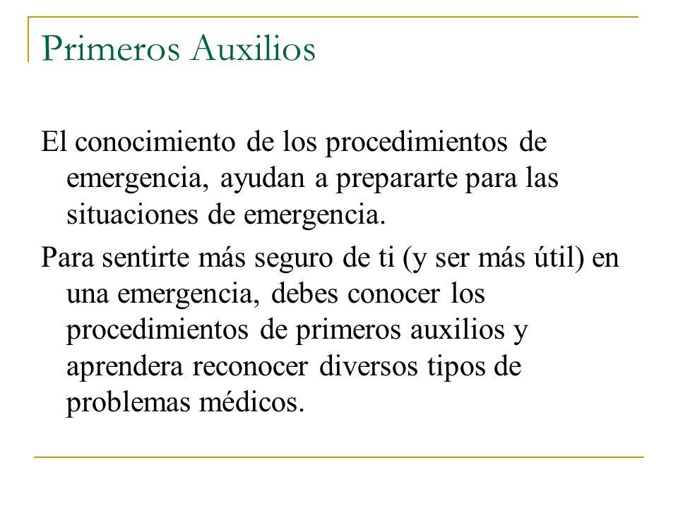 Primeros Auxilios El conocimiento de los procedimientos de emergencia, ayudan a prepararte para las situaciones de emergencia. Para sentirte más segur