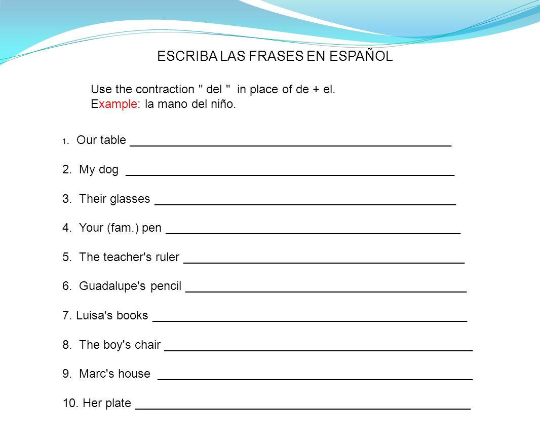 ESCRIBA LAS FRASES EN ESPAÑOL 1. Our table ________________________________________________ 2. My dog ________________________________________________