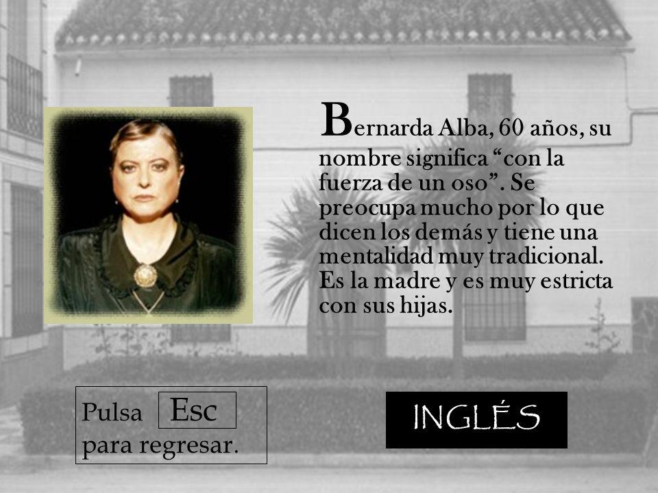 B ernarda Alba, 60 años, su nombre significa con la fuerza de un oso.