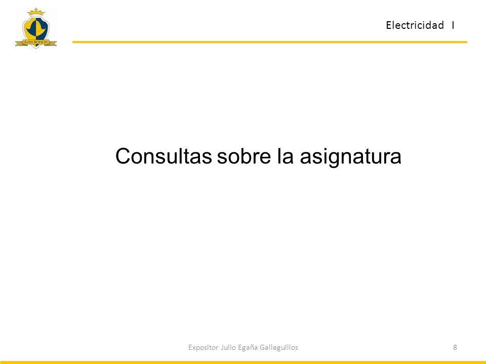 8Expositor Julio Egaña Galleguillos Electricidad I Consultas sobre la asignatura