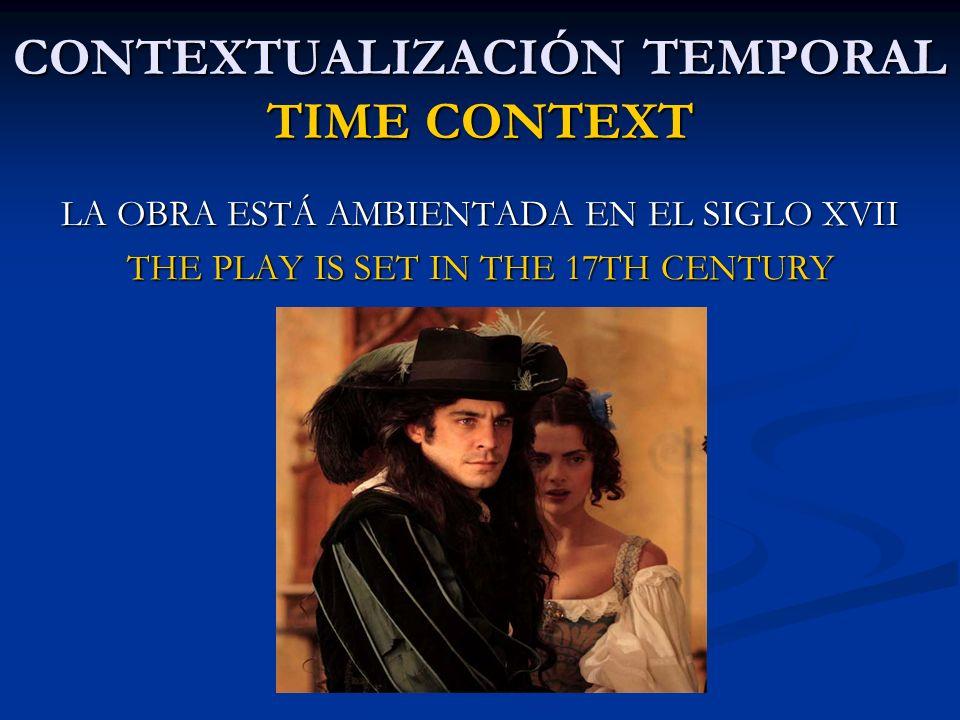 CONTEXTUALIZACIÓN TEMPORAL TIME CONTEXT LA OBRA ESTÁ AMBIENTADA EN EL SIGLO XVII THE PLAY IS SET IN THE 17TH CENTURY