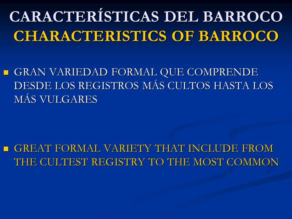 CARACTERÍSTICAS DEL BARROCO CHARACTERISTICS OF BARROCO GRAN VARIEDAD FORMAL QUE COMPRENDE DESDE LOS REGISTROS MÁS CULTOS HASTA LOS MÁS VULGARES GRAN V