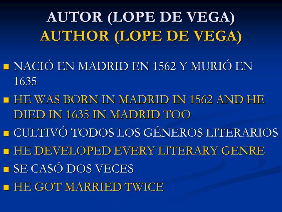 AUTOR (LOPE DE VEGA) AUTHOR (LOPE DE VEGA) NACIÓ EN MADRID EN 1562 Y MURIÓ EN 1635 NACIÓ EN MADRID EN 1562 Y MURIÓ EN 1635 HE WAS BORN IN MADRID IN 15