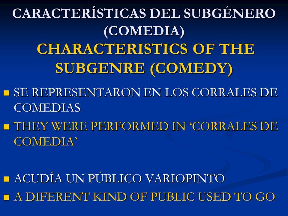 CARACTERÍSTICAS DEL SUBGÉNERO (COMEDIA) CHARACTERISTICS OF THE SUBGENRE (COMEDY) SE REPRESENTARON EN LOS CORRALES DE COMEDIAS SE REPRESENTARON EN LOS