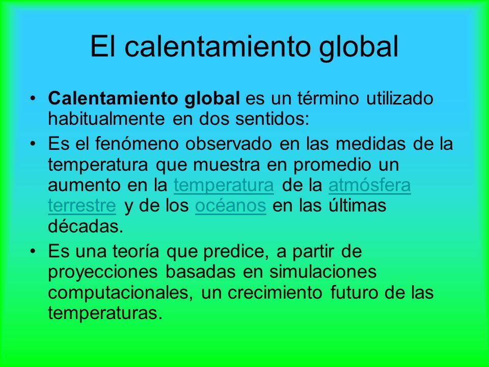 El calentamiento global Calentamiento global es un término utilizado habitualmente en dos sentidos: Es el fenómeno observado en las medidas de la temp