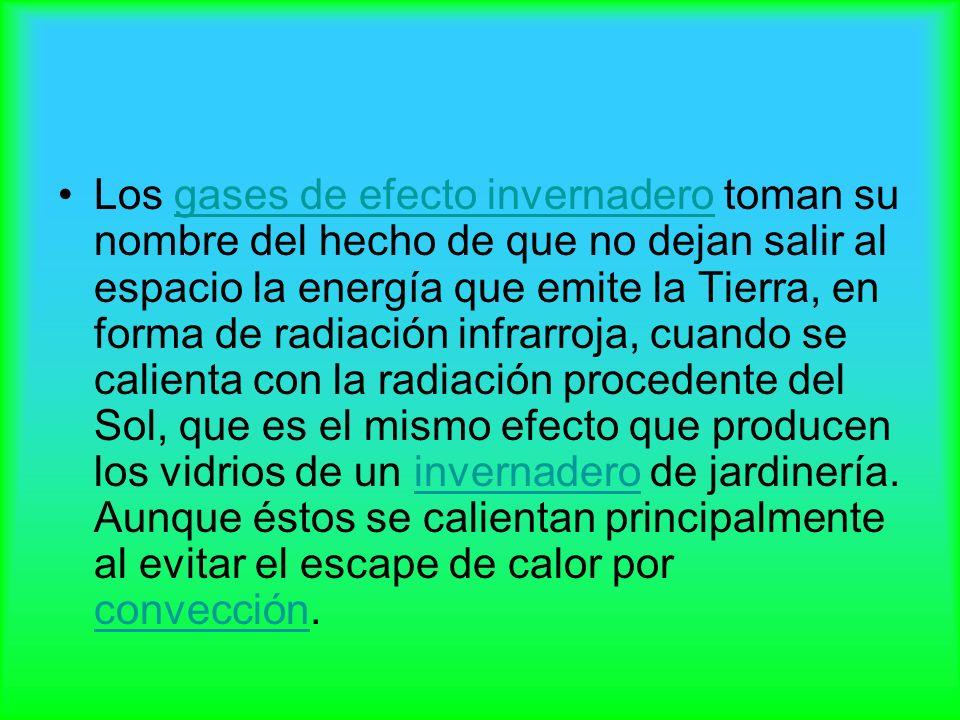 Los gases de efecto invernadero toman su nombre del hecho de que no dejan salir al espacio la energía que emite la Tierra, en forma de radiación infra