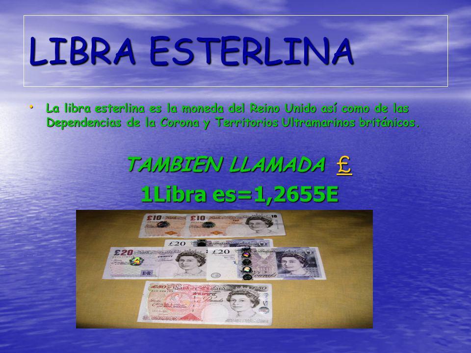 LIBRA ESTERLINA La libra esterlina es la moneda del Reino Unido así como de las Dependencias de la Corona y Territorios Ultramarinos británicos. La li