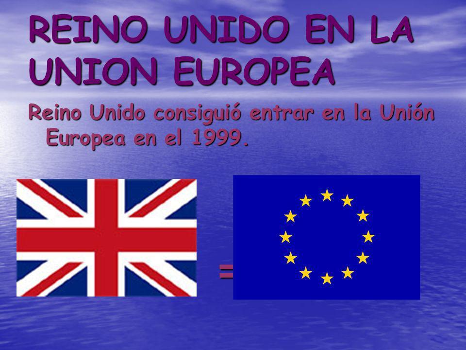 REINO UNIDO EN LA UNION EUROPEA Reino Unido consiguió entrar en la Unión Europea en el 1999. =