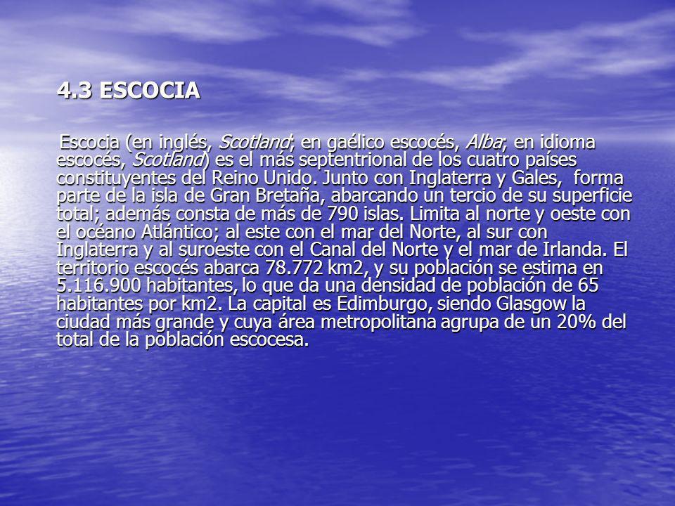 4.3 ESCOCIA 4.3 ESCOCIA Escocia (en inglés, Scotland; en gaélico escocés, Alba; en idioma escocés, Scotland) es el más septentrional de los cuatro paí