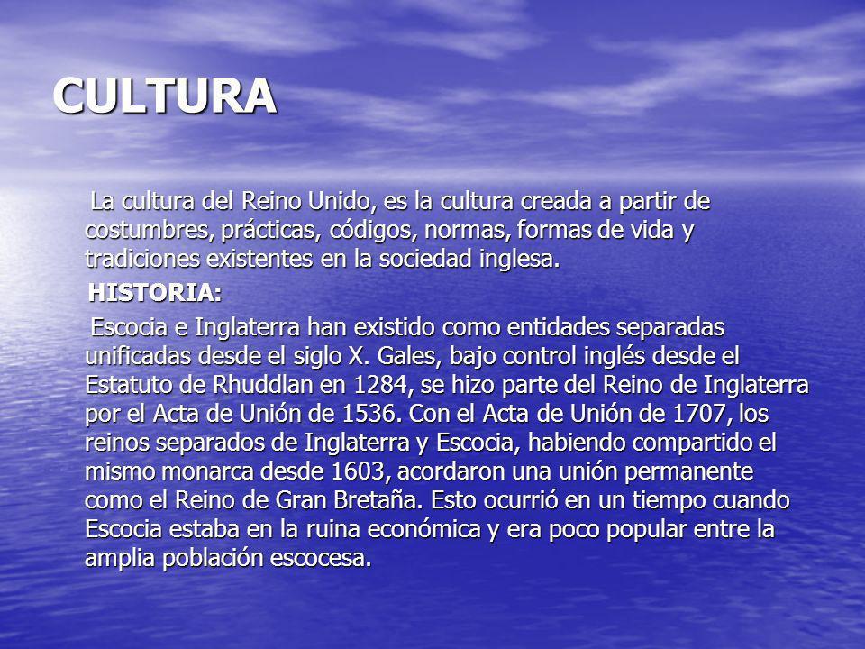 CULTURA La cultura del Reino Unido, es la cultura creada a partir de costumbres, prácticas, códigos, normas, formas de vida y tradiciones existentes e