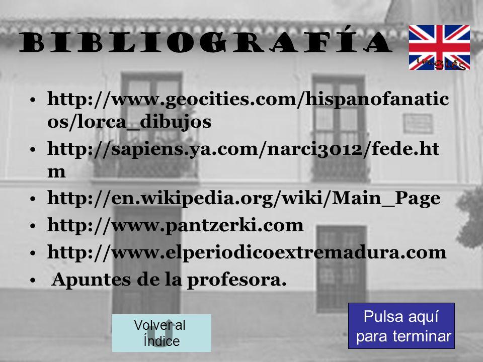BiBLIografía http://www.geocities.com/hispanofanatic os/lorca_dibujos http://sapiens.ya.com/narci3012/fede.ht m http://en.wikipedia.org/wiki/Main_Page
