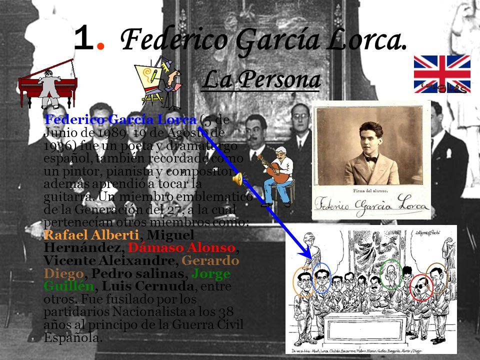 1. Federico García Lorca. La Persona Federico García Lorca (5 de Junio de 1989 19 de Agosto de 1936) fue un poeta y dramaturgo español, también record