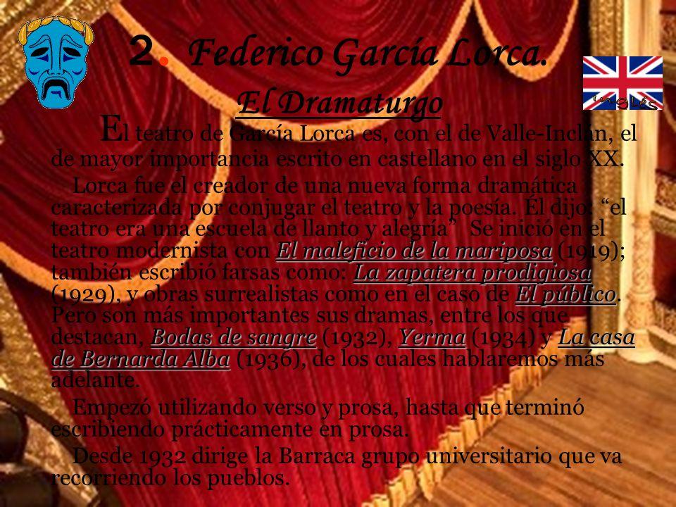 2. Federico García Lorca. El Dramaturgo E l teatro de García Lorca es, con el de Valle-Inclán, el de mayor importancia escrito en castellano en el sig