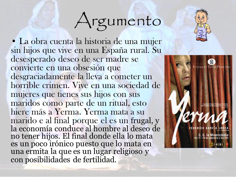 Argumento La obra cuenta la historia de una mujer sin hijos que vive en una España rural. Su desesperado deseo de ser madre se convierte en una obsesi