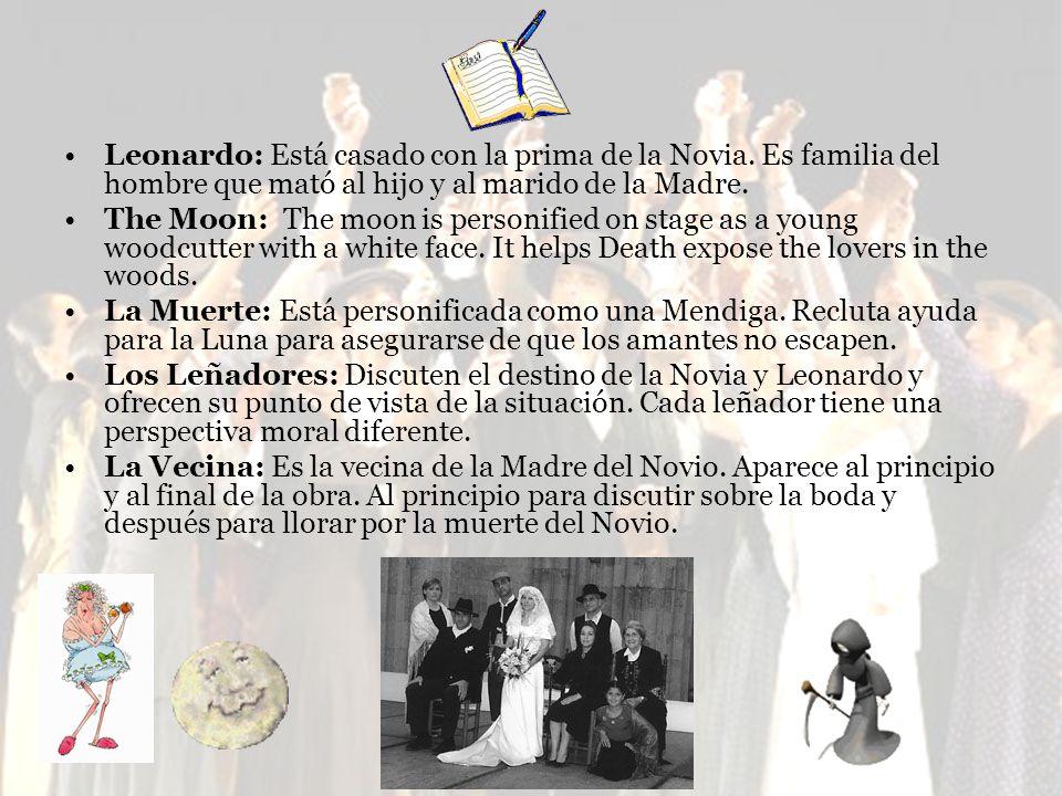 Leonardo: Está casado con la prima de la Novia. Es familia del hombre que mató al hijo y al marido de la Madre. The Moon: The moon is personified on s