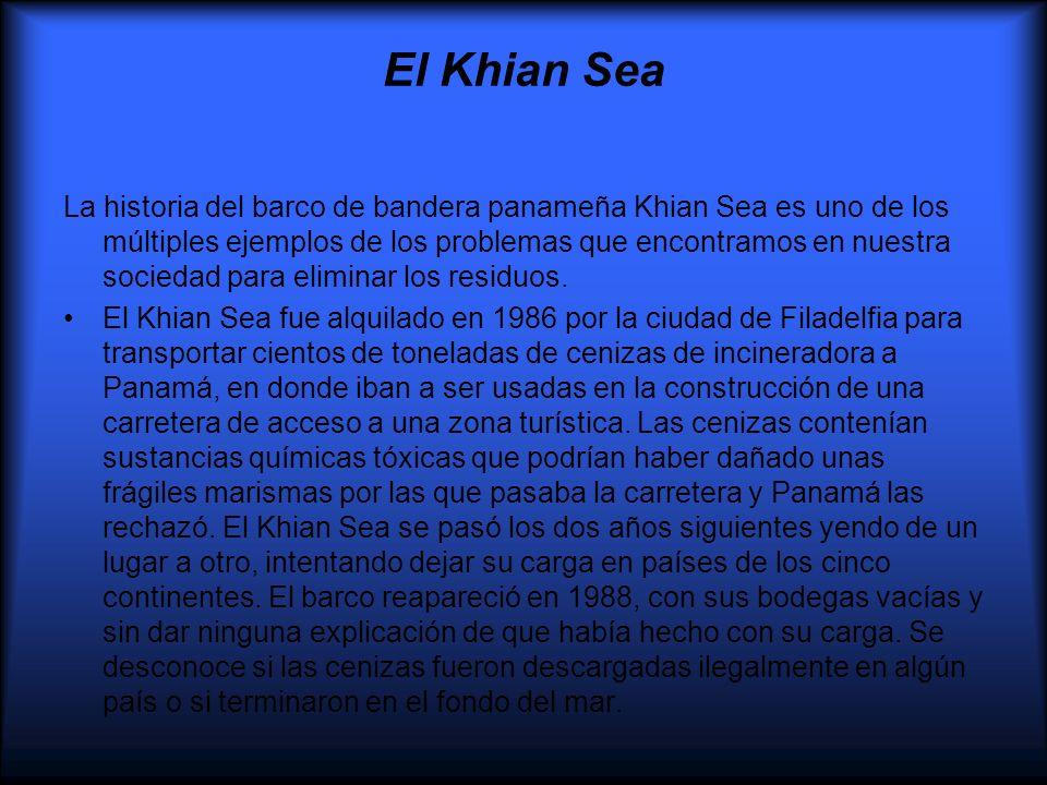 El Khian Sea La historia del barco de bandera panameña Khian Sea es uno de los múltiples ejemplos de los problemas que encontramos en nuestra sociedad