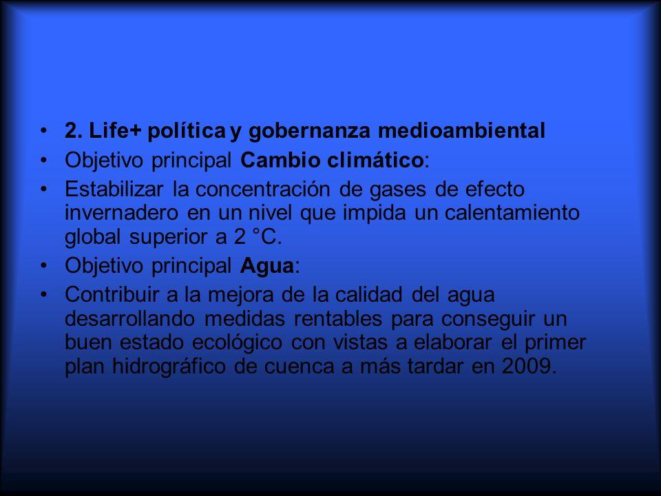 2. Life+ política y gobernanza medioambiental Objetivo principal Cambio climático: Estabilizar la concentración de gases de efecto invernadero en un n