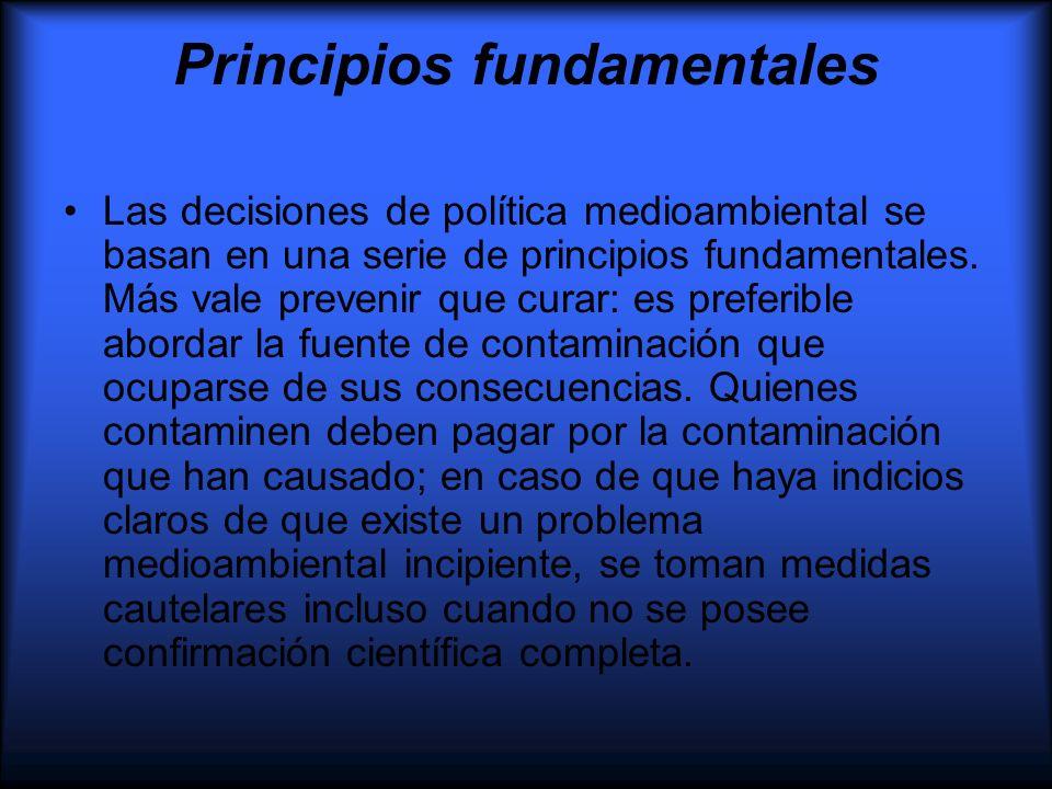Principios fundamentales Las decisiones de política medioambiental se basan en una serie de principios fundamentales. Más vale prevenir que curar: es