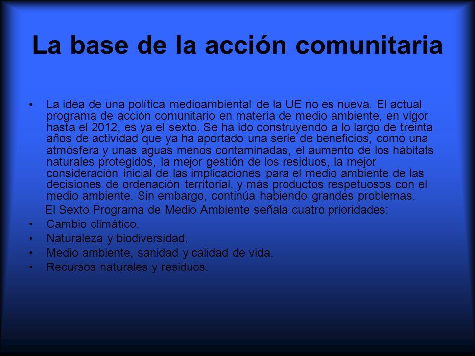 La base de la acción comunitaria La idea de una política medioambiental de la UE no es nueva. El actual programa de acción comunitario en materia de m