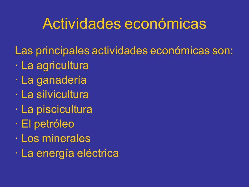 Actividades económicas Las principales actividades económicas son: · La agricultura · La ganadería · La silvicultura · La piscicultura · El petróleo ·