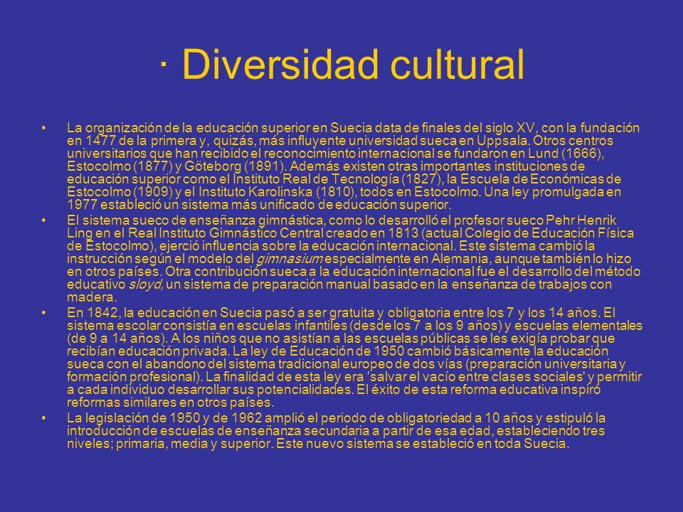 · Diversidad cultural La organización de la educación superior en Suecia data de finales del siglo XV, con la fundación en 1477 de la primera y, quizá