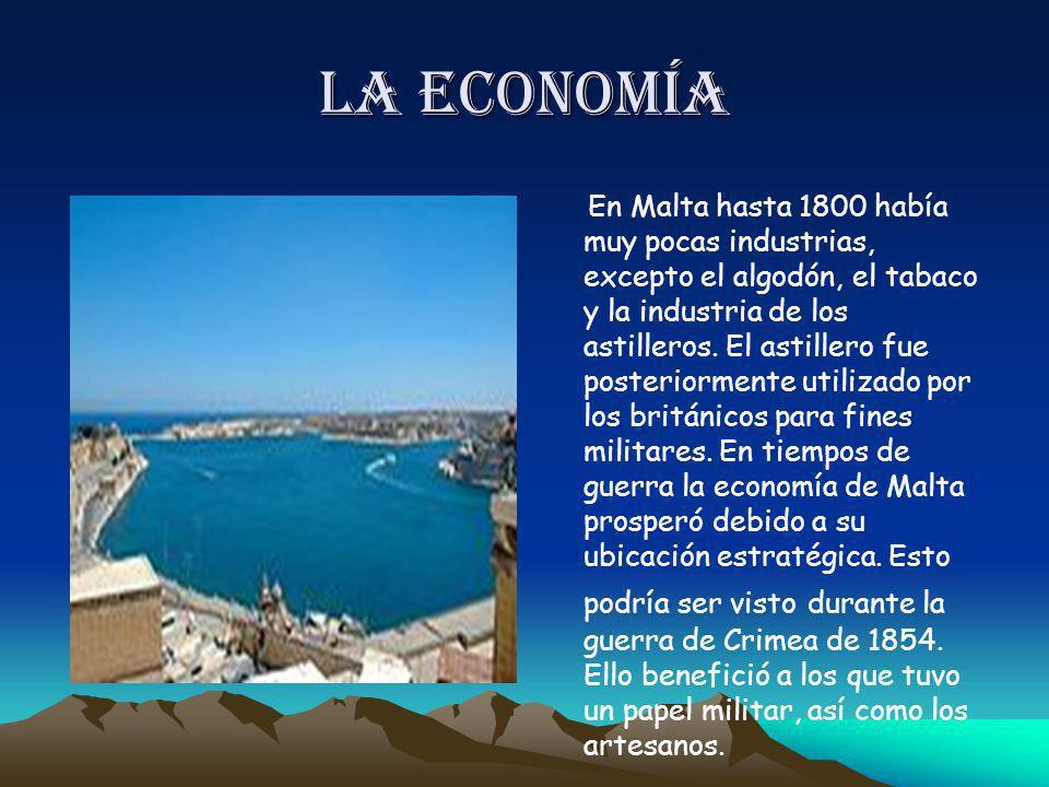 La economía En Malta hasta 1800 había muy pocas industrias, excepto el algodón, el tabaco y la industria de los astilleros. El astillero fue posterior