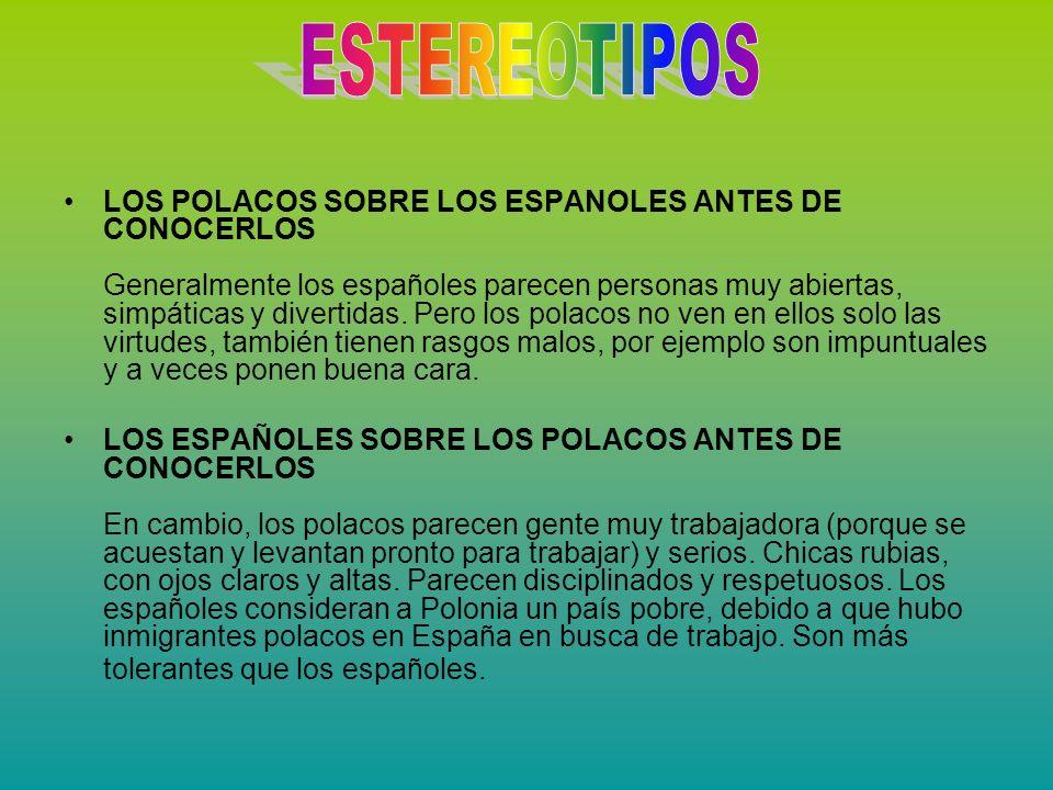 LOS POLACOS SOBRE LOS ESPANOLES ANTES DE CONOCERLOS Generalmente los españoles parecen personas muy abiertas, simpáticas y divertidas. Pero los polaco